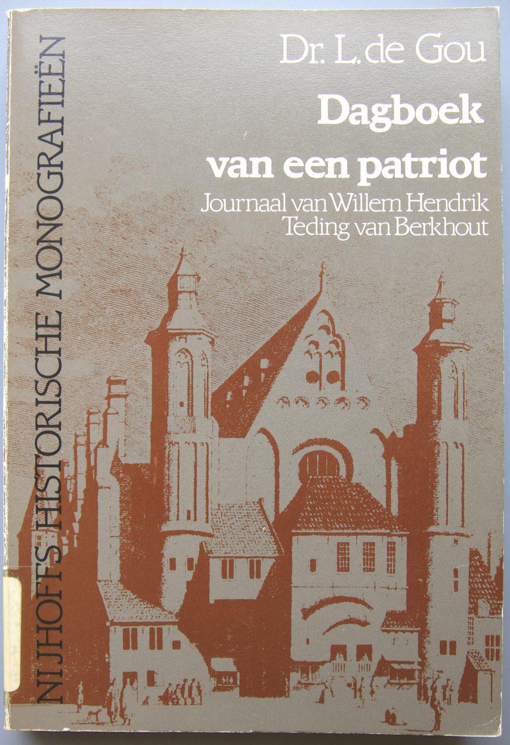 L. de Gou, Dagboek van een patriot. Journaal van Willem Hendrik Teding van Berkhout (Den Haag 1982) (bibliotheek)