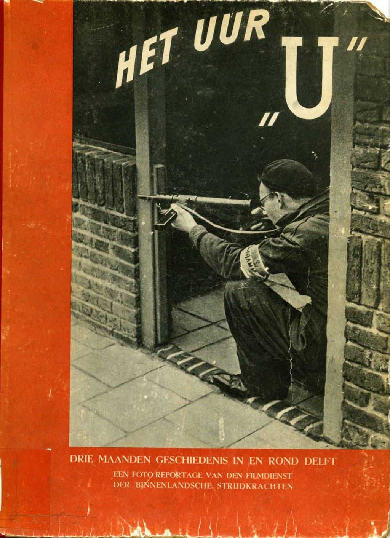 Het uur 'U'. Drie maanden geschiedenis in en rond Delft. Een fotoreportage van den Filmdienst der Binnenlandsche Strijdkrachten (Delft 1946) – op scans beschikbaar